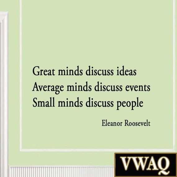 Great Minds Discuss Ideas Average Minds Discuss Events Small