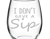 I Don't Give A Sip 15 oz Stemless Wine Glass