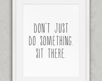 "Buddhist Quote Print, ""Don't just do something. Sit there."" Print, Black and White Decor, Nordic Wall Art, Modernist Word Art, Printable Art"