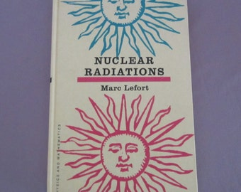 Nuclear Radiations by Marc Lefort Vintage Hardcover Book 1963 Science, Physics