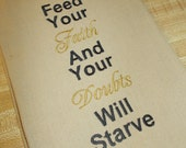 Feed Your Faith And Your Doubts Will Starve- Spiritual Decorative Machine Embroidered Kitchen Towel Great gift for Mom,  Grandmother, BFF