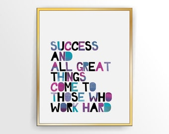 Printable Inspirational quote print Success and all great things come to those who work hard. Printable, DIY,  INSTANT DOWNLOAD ( tipo0030 )