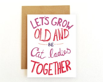Cat Card - Crazy Cat Lady Card - Friendship Card - Funny Card - Let's Grow Old and Be Cat Ladies Together