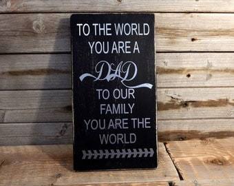 To the world you are a Dad wood sign. Father's Day Gift