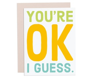 You're OK I Guess.  Funny Valentines day card. Funny love card. Just because card. Funny Anniversary card. I love you card.
