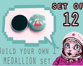 "BUILD your own 1"" inch MEDALLION set of 12!  Pick ANY image from my store, online or your imagination!"