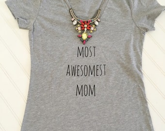 "Woman ""most awesomest mom"" shirt mommy and me"