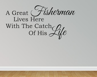 Wall Decal Great Fisherman Lives Here With Catch Of Life Sign Unique Man Gift Funny Funny Quote Sign Decal (JR1084)