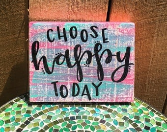 Wood Sign: choose happy today