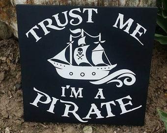 """Pirate, Pirate Wood Sign, Trust Me I'm A Pirate, Sized 12""""x12"""""""