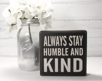 Always Stay Humble And Kind- Block Sign- Hand Painted Wooden Block- Country Decor- Wooden Blocks-Farmhouse Decor- Distressed- Home Decor