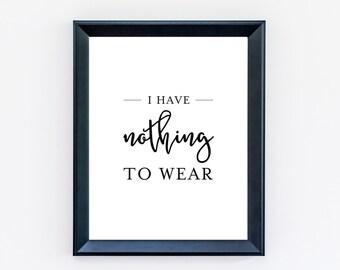 I Have Nothing to Wear Print - Funny Fashion Print - Fashion Art - Shopping Print