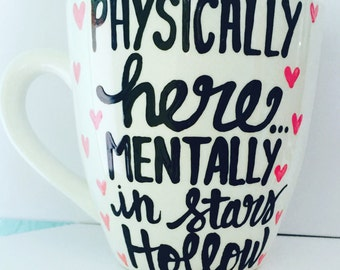 Pysically here- mentally in Stars Hollow- Inspirational Gilmore Girls coffee mug- Gilmore Girls quotes-