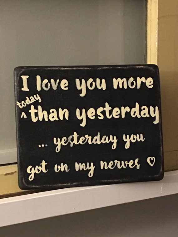 I Love You More Today Than Yesterday: Wood Sign I Love You More Today Than Yesterday... Yesterday