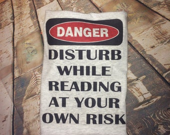 """Book Lover T-shirt - DANGER T-shirt - """"Disturb While Reading at your Own Risk"""" - Bookworm  Shirt - Book Lover Gift - Avid Reader - Gift Idea"""