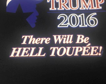TRUMP 2016 There will be Hell Toupee T-Shirt