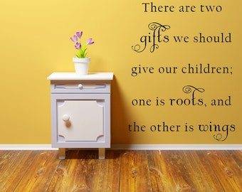 There Are Two Gifts We Should Give Our Children Vinyl Wall Decal Custom Vinyl Lettering Custom Decal Inspirational Wall Decal Wall Decor