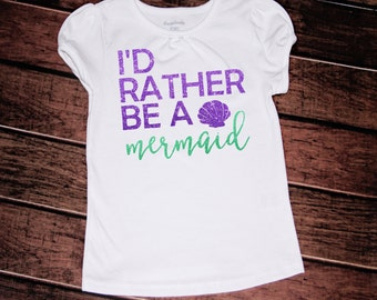 I'd rather be a mermaid tshirt//2t//3t//4t//5/6//6x//girls//toddler//costume//birthday