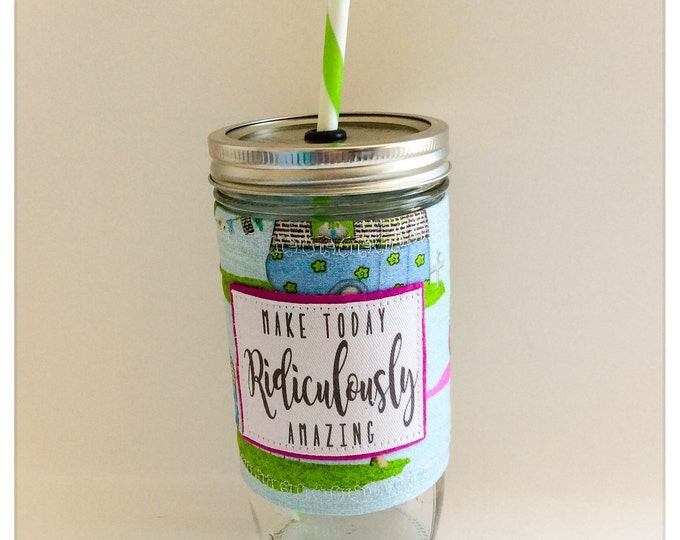 Campers - Make Today Rediculously Amazing  Jar Tumbler 24oz with Insulated Mason Jar Cozy BPA Free Straw