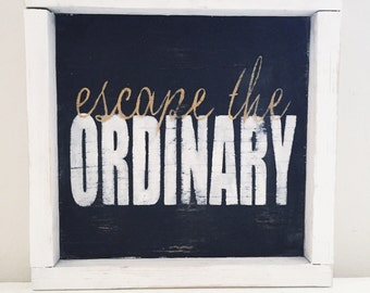 Escape the Ordinary wood sign