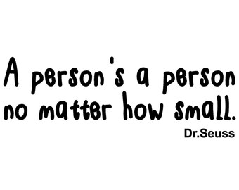 Dr Seuss - Person's a person No matter how small - Vinyl removable wall decal sticker quote