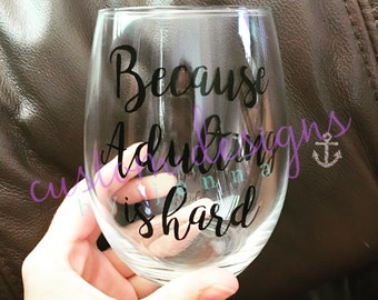 Because Adulting is Hard Wine Glass