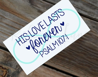 Psalm 107:1 His love lasts forever decal