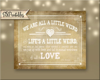 We are all a little weird Dr. Seuss quote - vintage Wedding sign - instant download digital file - Vintage Heart Collection