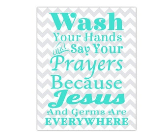 Wash Your Hands Say Your Prayers Jesus and Germs are Everywhere Turquoise Gray Chevron Bathroom Wall Art Print modern art decor (218)