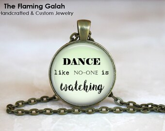 Dance Like No-One is Watching Pendant • Dance Quote • Dance Teacher • Dancer • Gift Under 20 • Made in Australia (P1220)