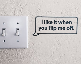 I like it when you flip me off. Vinyl Wall Decal