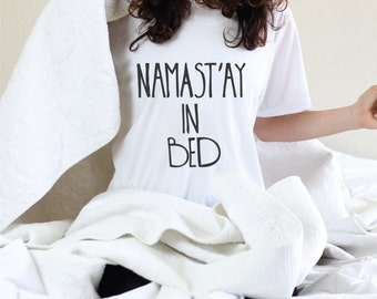 Namast'ay In Bed - Graphic Tee - Namast'ay Shirt - Namast'ay In Bed Shirt - Funny Yoga - Funny Yoga Shirt - Yoga - Yoga Clothes - namastay1