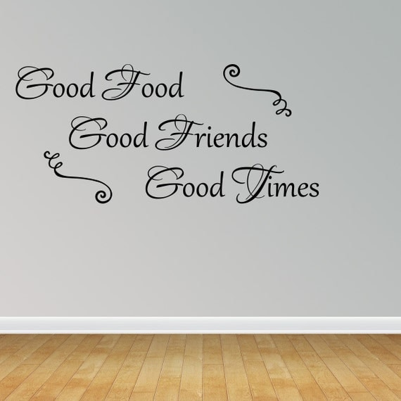 Good Times Quotes: Wall Decal Quote Good Food Good Friends Good Times