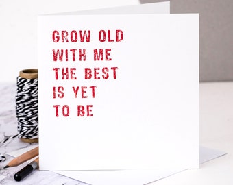 Love Card; Grow Old With Me; The Best Is Yet To Be; Anniversary Card; Engagement Card; Valentine Card; Love Quote; GC153