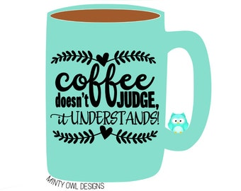 Cricut SVG - Coffee Doesn't Judge It Understands svg/dxf/png/eps Cut File - I Love Coffee - Coffee Obsessed - Silhouette - Cutting Files