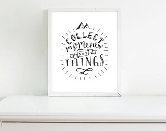 Collect Moments Not Things - Print
