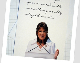 Card - 'I Wanted To Get You A Card With Something Really Stupid On It' Sarah Palin