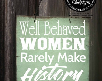 well behaved women rarely make history, well behaved women seldom make history, well behaved women, well behaved women sign