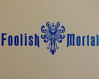 "Disney's Haunted Mansion Inspired ""Foolish Mortal"" Wall or Car Decal"