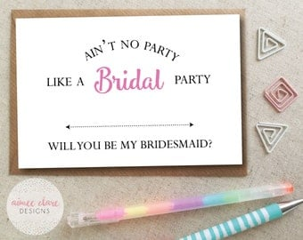 Funny Will You Be My Bridesmaid Card - Ain't No Party Like a Bridal Party