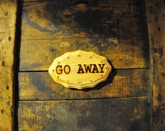 Wood Burned Sign: Go Away