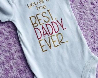 Best daddy ever. First Father's Day. Father's Day. I love daddy. Daddy's girl. Daddy's boy. Any color.