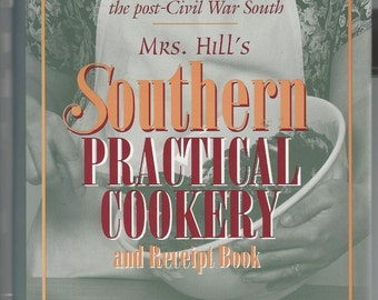 Mrs. Hill's Southern Practical Cookery and Receipt Book by Annabella P. Hill  Old South Recipes HC DJ 1995 NEW +++