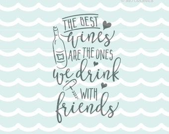 Wine SVG The Best Wines Are The Ones We Drink With Friends SVG Cricut Explore and more. Cut or Printable. Wine Good Friends Good TImes SVG