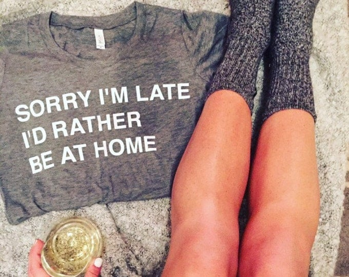 Featured listing image: Sorry I'm Late I'd Rather Be At Home t-shirt