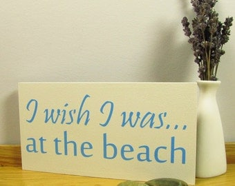 At the Beach Sign.  I Wish I Was.... at the Beach.  Handmade Wooden Sign / Wall Plaque.