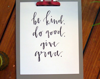 calligraphy print - be kind. do good. give grace.