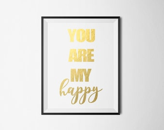 REAL GOLD FOIL You are my happy Foil Print-Wall Art Print Gold Foil