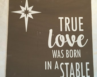 Wood Sign - True Love Was Born In A Stable - 11X11