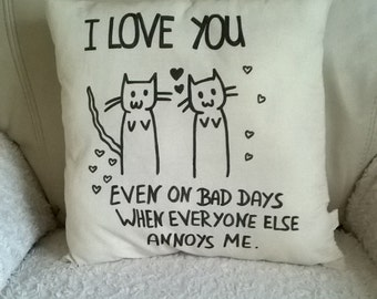 """Handmade Cat """"I Love You Even On Bad Days When Everyone Else Annoys Me"""" Pillow/Cushion/Throw pillow 37x37 cm ecru"""